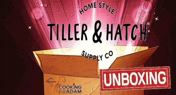 Tiller & Hatch – Unboxing – March 18, 2020